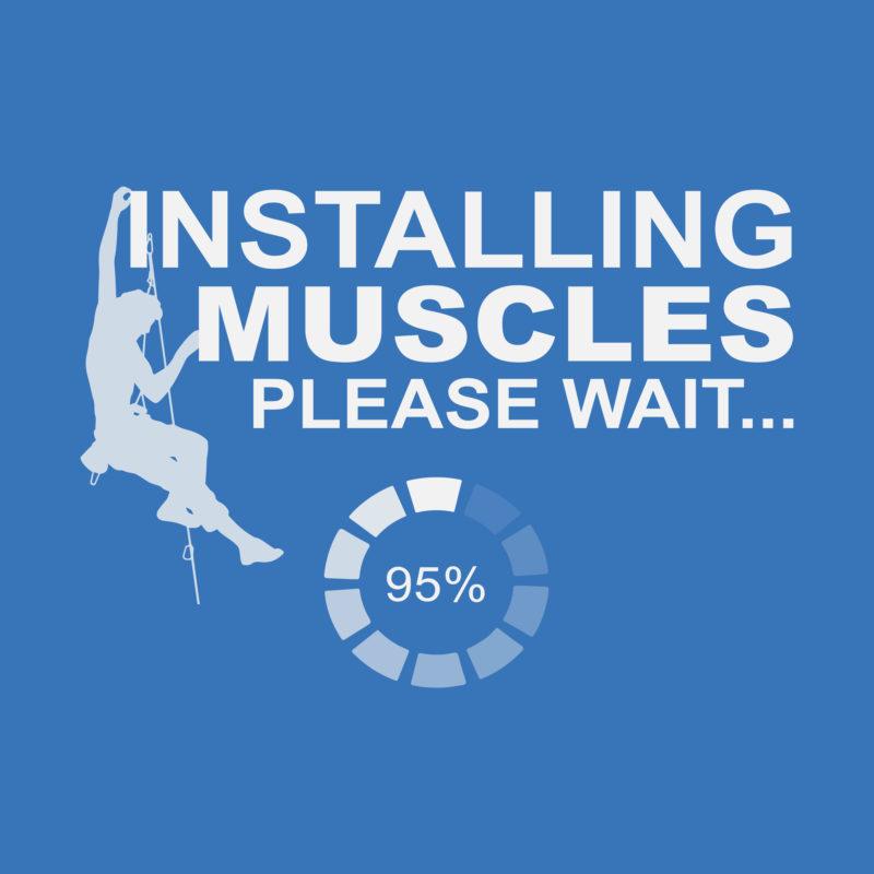 installing muscles - Kletter T-Shirt Aufdruck Motiv
